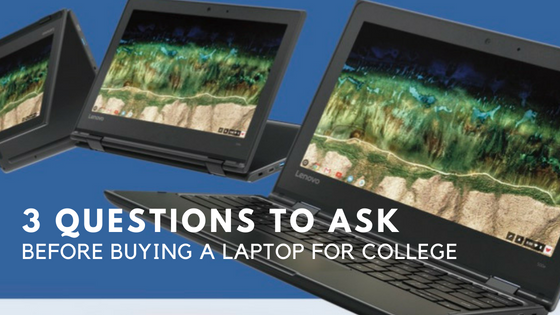3 Questions to Ask Before Buying a Laptop for College