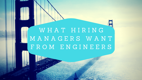 What Hiring Managers Want from Engineers (Hint: It's More Than Technical Skills)