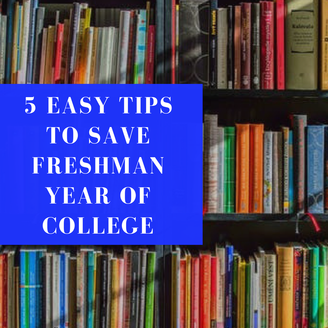 5 Easy Tips To Save Freshman Year of College