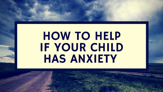 Tips for Parents on How to Help Their Children Manage Anxiety