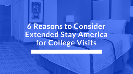 6 Reasons to Consider Extended Stay America for College Visits