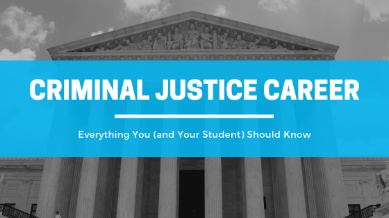 Everything You (and Your Student) Should Know About Criminal Justice Career
