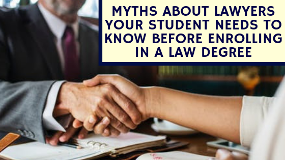 Myths about Lawyers Your Student Needs to Know Before Enrolling in a Law Degree